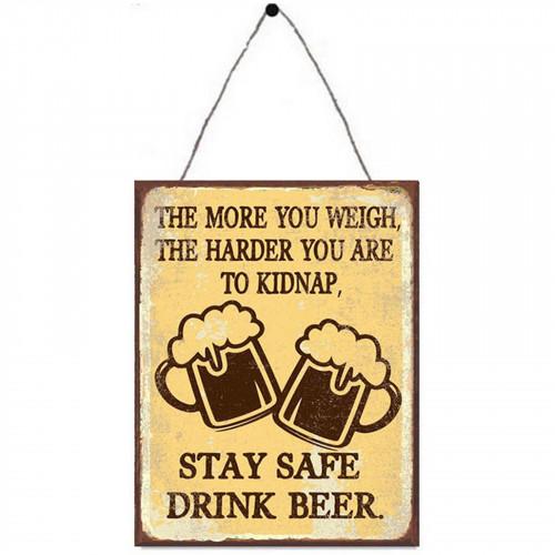 Stay Safe, Drink Beer Metal Plaque PH1705